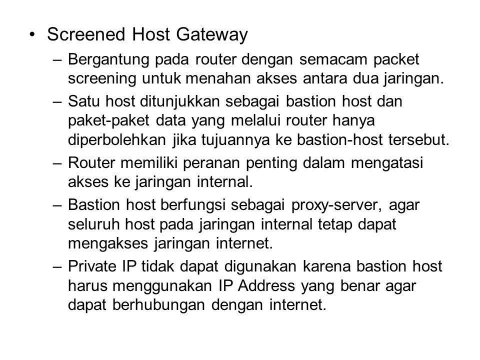 Screened Host Gateway Bergantung pada router dengan semacam packet screening untuk menahan akses antara dua jaringan.