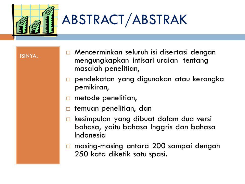 ABSTRACT/ABSTRAK ISINYA: Mencerminkan seluruh isi disertasi dengan mengungkapkan intisari uraian tentang masalah penelitian,
