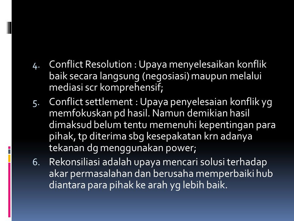 Conflict Resolution : Upaya menyelesaikan konflik baik secara langsung (negosiasi) maupun melalui mediasi scr komprehensif;