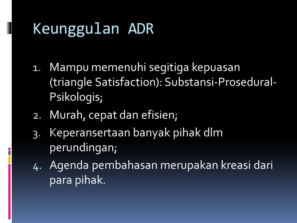 Keunggulan ADR Mampu memenuhi segitiga kepuasan (triangle Satisfaction): Substansi-Prosedural- Psikologis;
