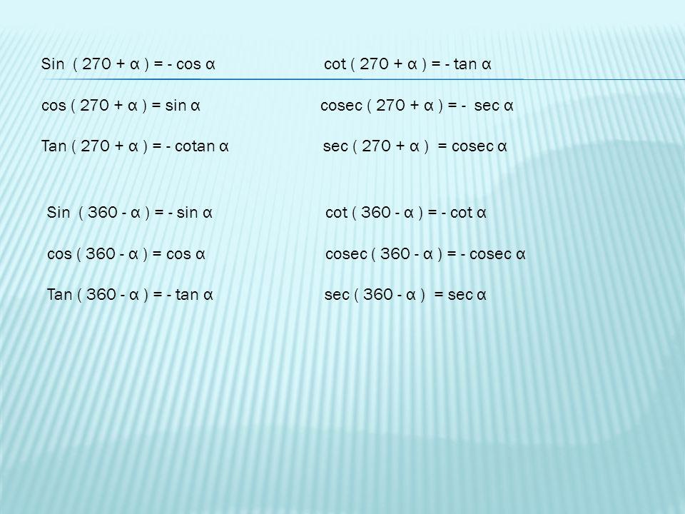 Sin ( 270 + α ) = - cos α cot ( 270 + α ) = - tan α