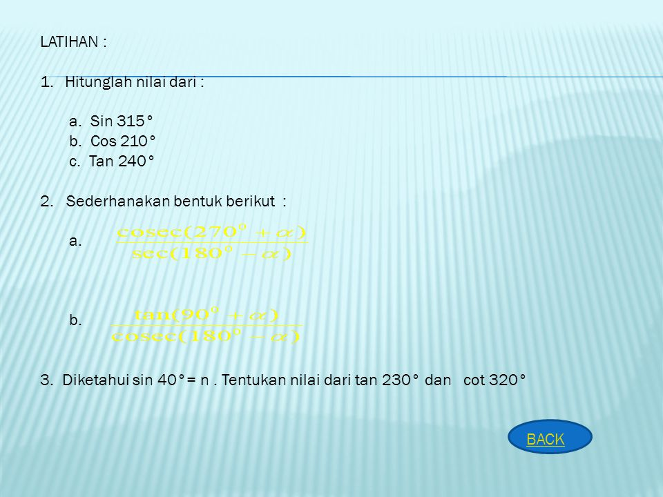 LATIHAN : Hitunglah nilai dari : a. Sin 315° b. Cos 210° c. Tan 240° 2. Sederhanakan bentuk berikut :