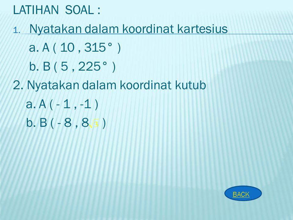 Nyatakan dalam koordinat kartesius a. A ( 10 , 315° )
