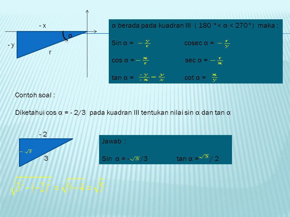 - x α berada pada kuadran III ( 180 °< α < 270°) maka : Sin α = cosec α =