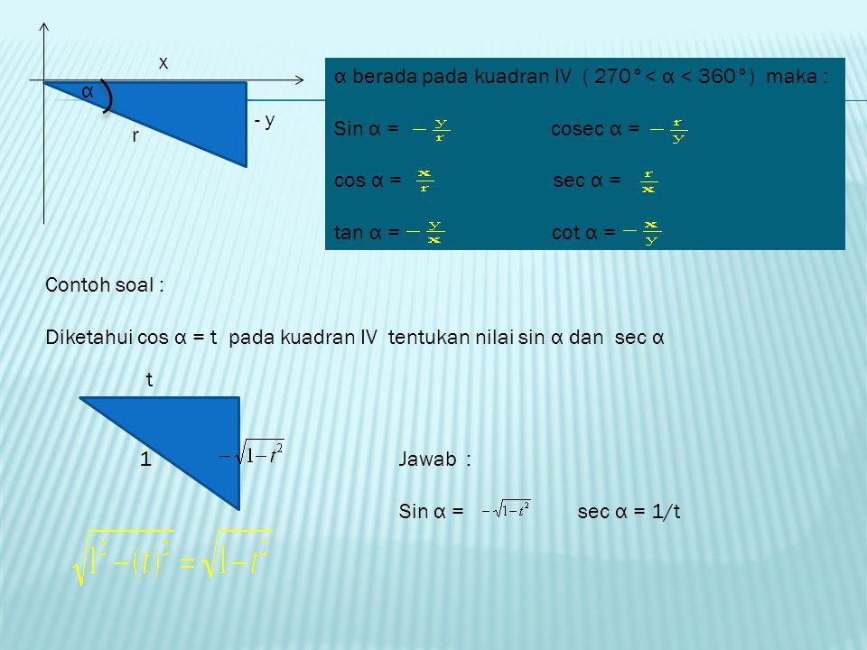 x α berada pada kuadran IV ( 270°< α < 360°) maka : Sin α = cosec α =