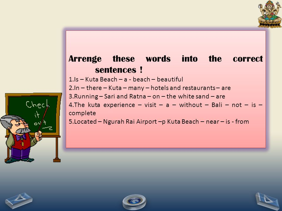Arrenge these words into the correct sentences !