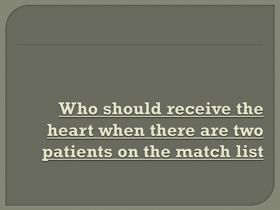 Who should receive the heart when there are two patients on the match list