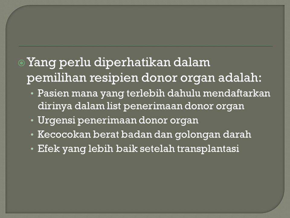 Yang perlu diperhatikan dalam pemilihan resipien donor organ adalah: