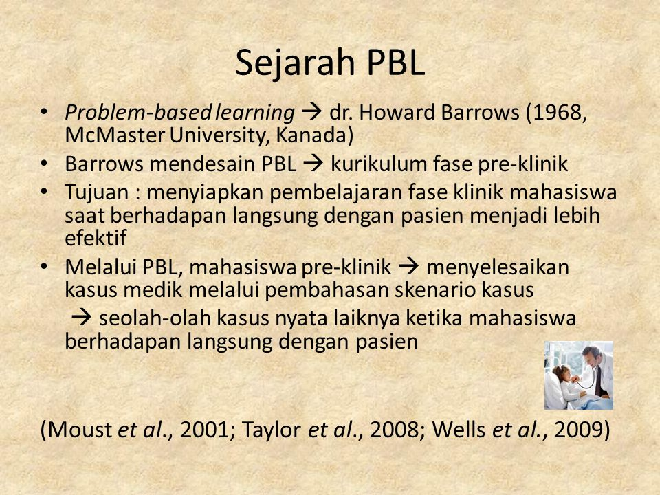 Sejarah PBL Problem-based learning  dr. Howard Barrows (1968, McMaster University, Kanada) Barrows mendesain PBL  kurikulum fase pre-klinik.