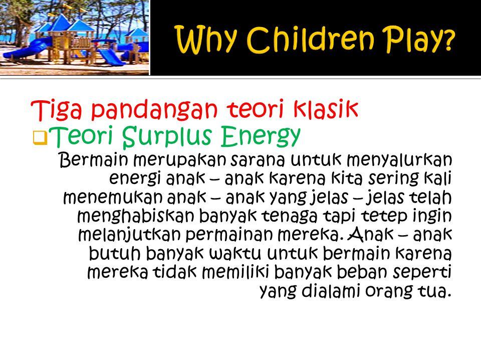 Why Children Play Tiga pandangan teori klasik Teori Surplus Energy