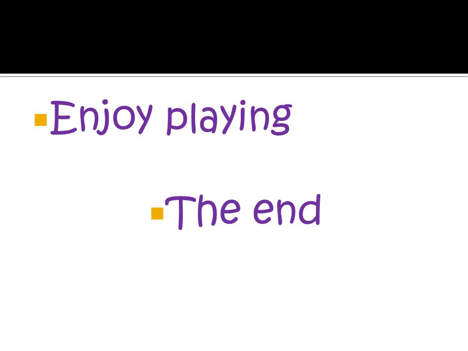 Enjoy playing The end