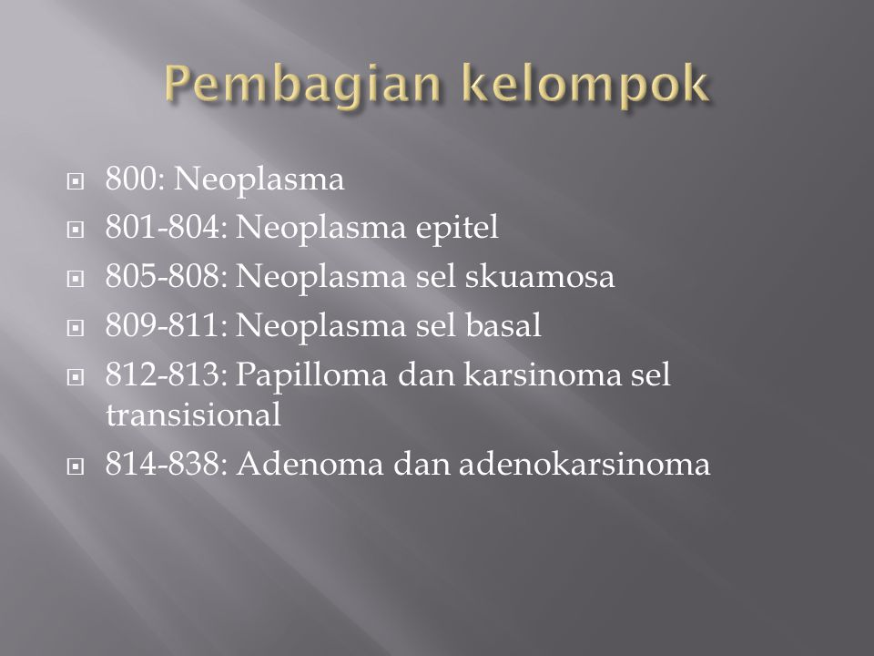 Pembagian kelompok 800: Neoplasma 801-804: Neoplasma epitel