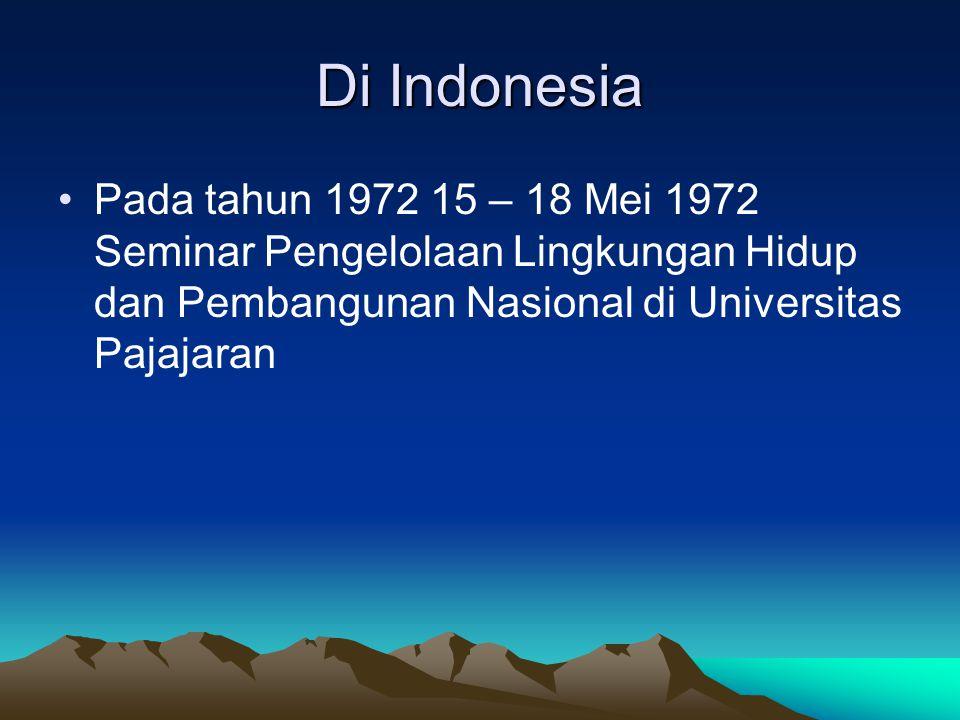Di Indonesia Pada tahun 1972 15 – 18 Mei 1972 Seminar Pengelolaan Lingkungan Hidup dan Pembangunan Nasional di Universitas Pajajaran.