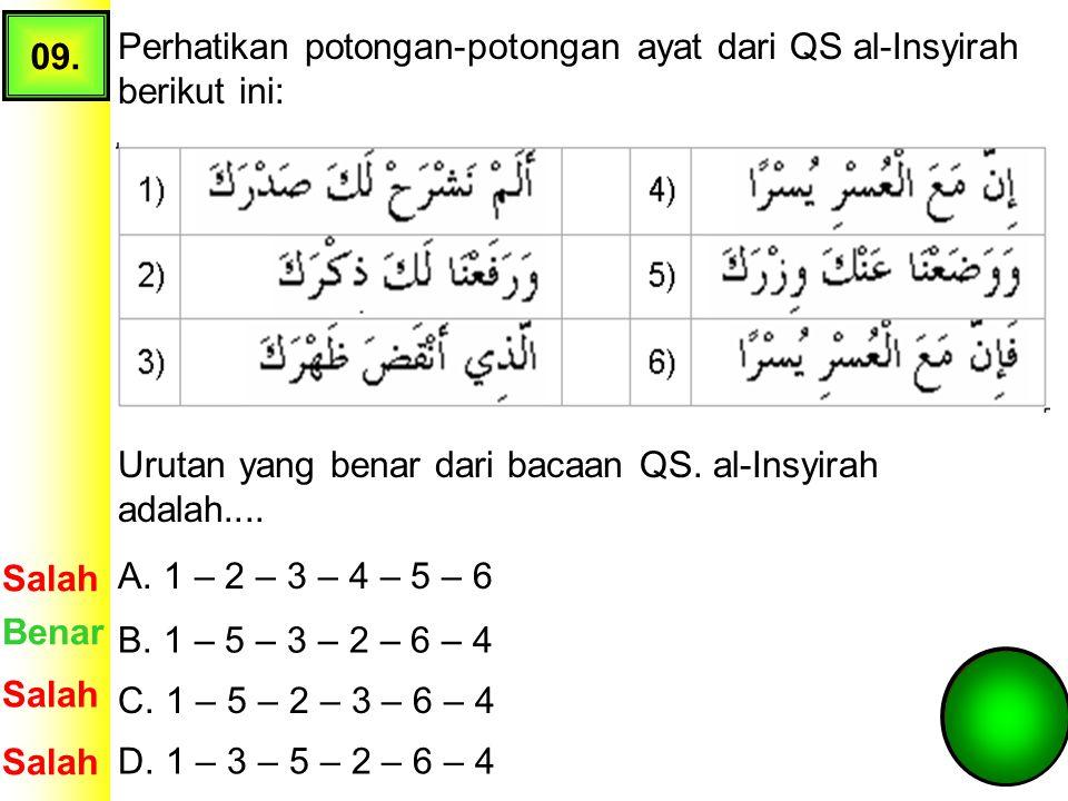 09. Perhatikan potongan-potongan ayat dari QS al-Insyirah berikut ini: Urutan yang benar dari bacaan QS. al-Insyirah adalah....
