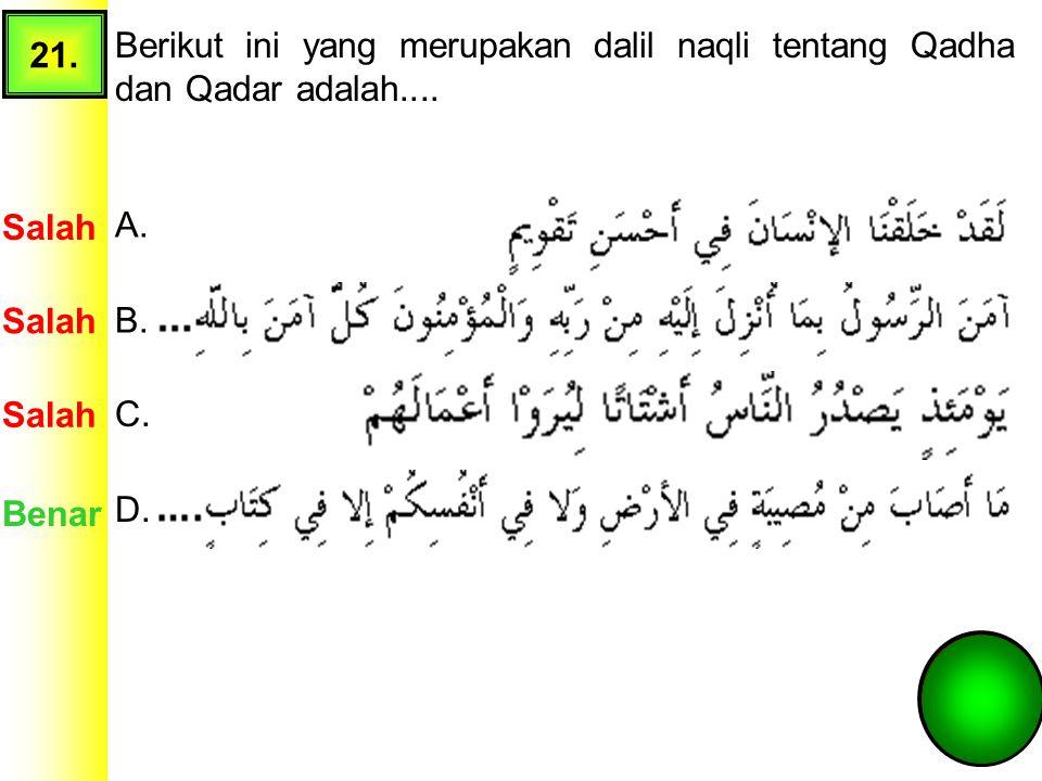 21. Berikut ini yang merupakan dalil naqli tentang Qadha dan Qadar adalah.... Salah. A. Salah. B.