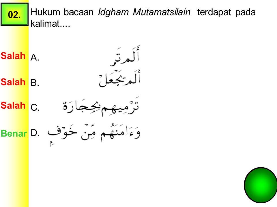 02. Hukum bacaan Idgham Mutamatsilain terdapat pada kalimat.... Salah. A. Salah. B. Salah. C.