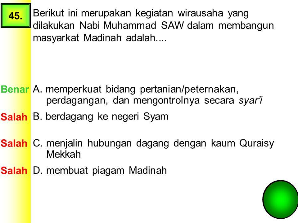45. Berikut ini merupakan kegiatan wirausaha yang dilakukan Nabi Muhammad SAW dalam membangun masyarkat Madinah adalah....