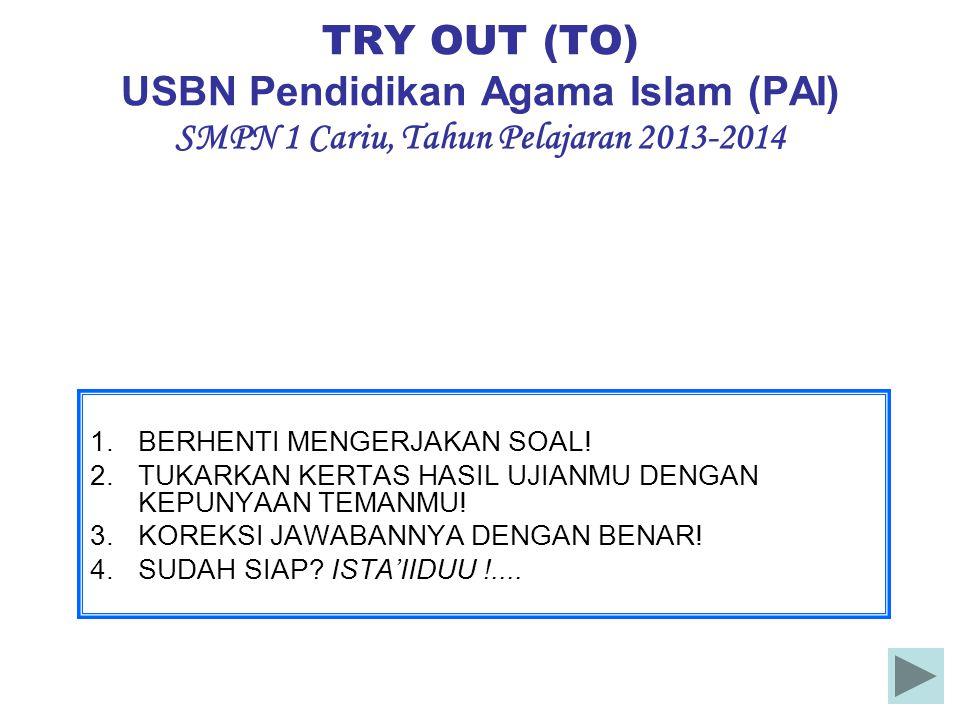 TRY OUT (TO) USBN Pendidikan Agama Islam (PAI) SMPN 1 Cariu, Tahun Pelajaran 2013-2014