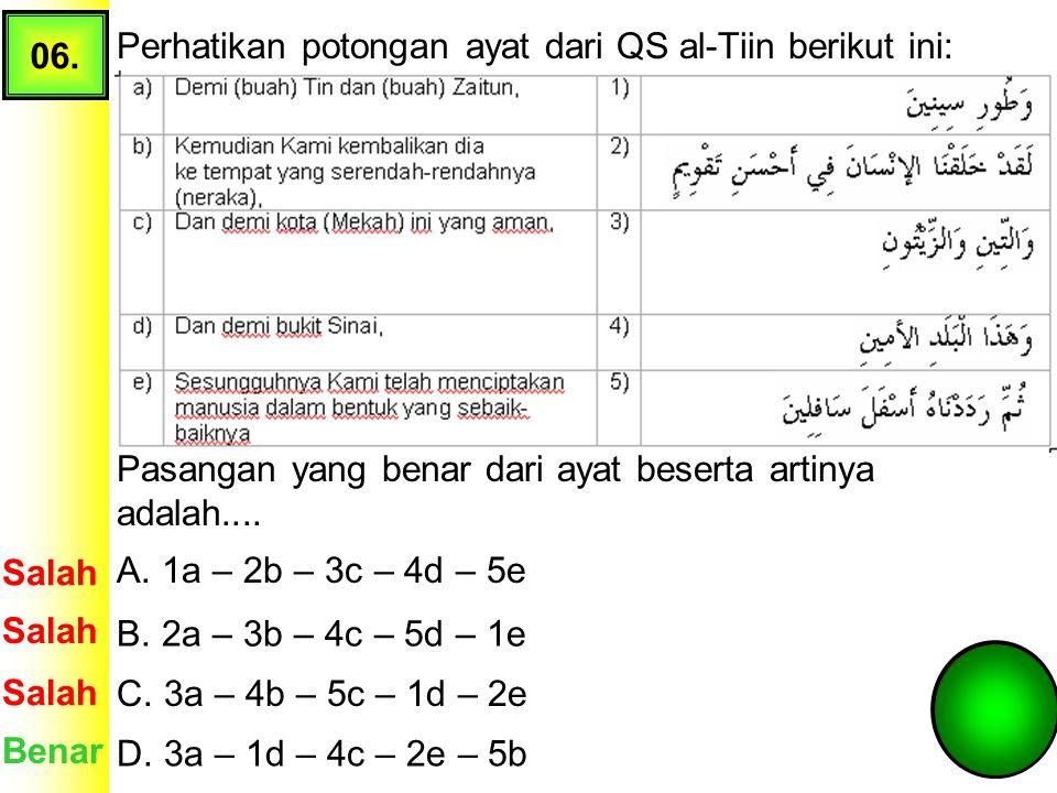 06. Perhatikan potongan ayat dari QS al-Tiin berikut ini: Pasangan yang benar dari ayat beserta artinya adalah....