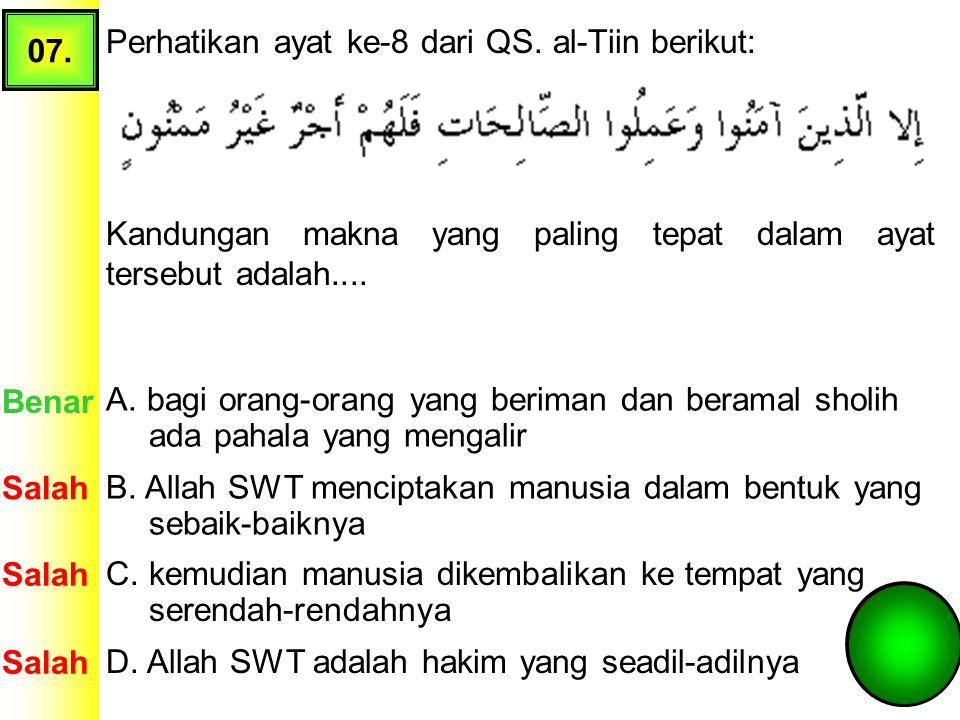 07. Perhatikan ayat ke-8 dari QS. al-Tiin berikut: Kandungan makna yang paling tepat dalam ayat tersebut adalah....
