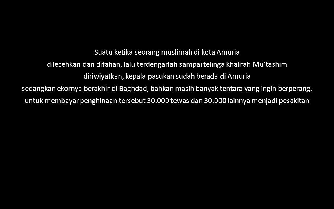 Suatu ketika seorang muslimah di kota Amuria