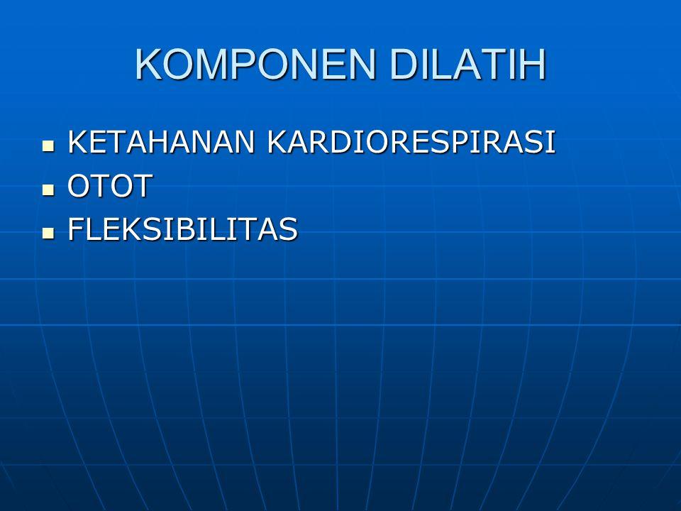 KOMPONEN DILATIH KETAHANAN KARDIORESPIRASI OTOT FLEKSIBILITAS