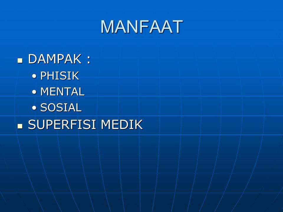 MANFAAT DAMPAK : PHISIK MENTAL SOSIAL SUPERFISI MEDIK