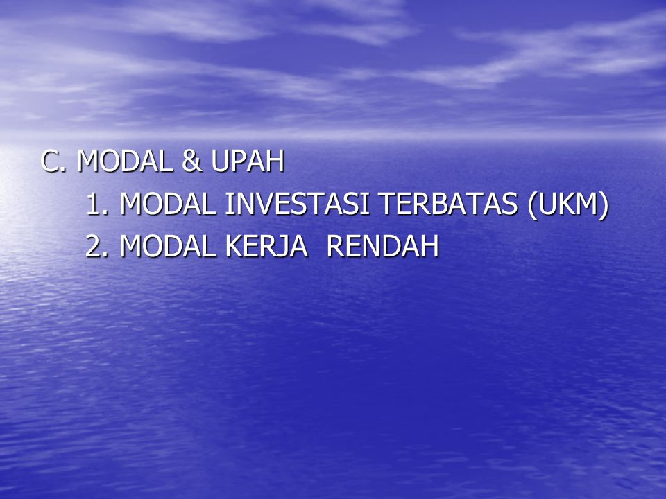 C. MODAL & UPAH 1. MODAL INVESTASI TERBATAS (UKM) 2. MODAL KERJA RENDAH