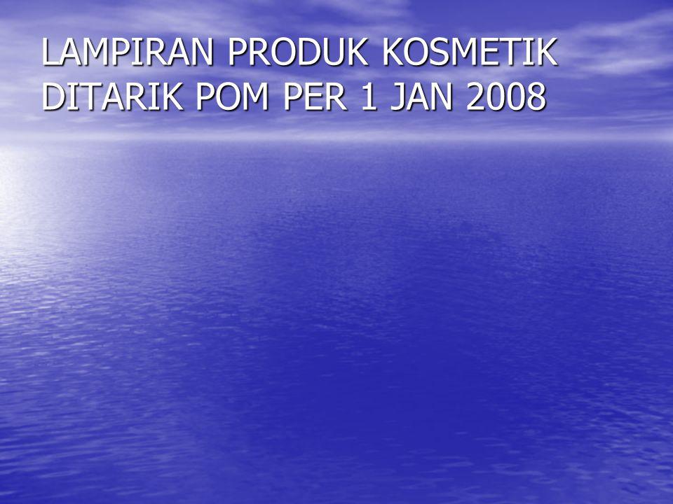 LAMPIRAN PRODUK KOSMETIK DITARIK POM PER 1 JAN 2008