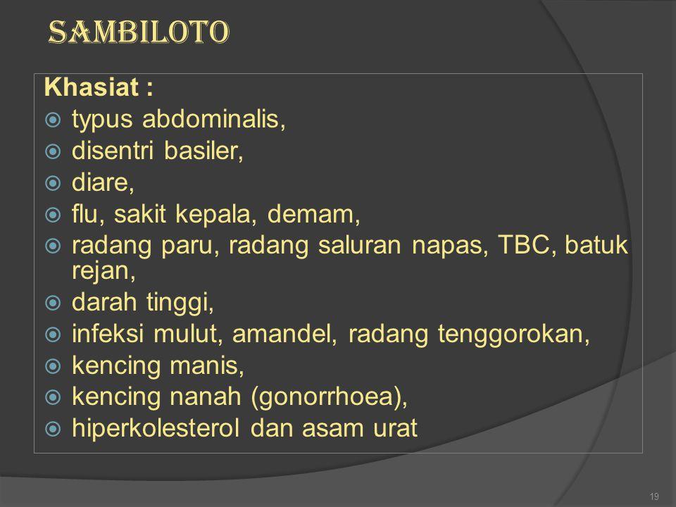 SAMBILOTO Khasiat : typus abdominalis, disentri basiler, diare,