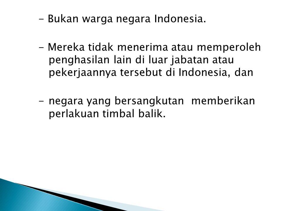 - Bukan warga negara Indonesia