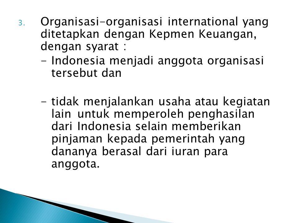 Organisasi-organisasi international yang ditetapkan dengan Kepmen Keuangan, dengan syarat :