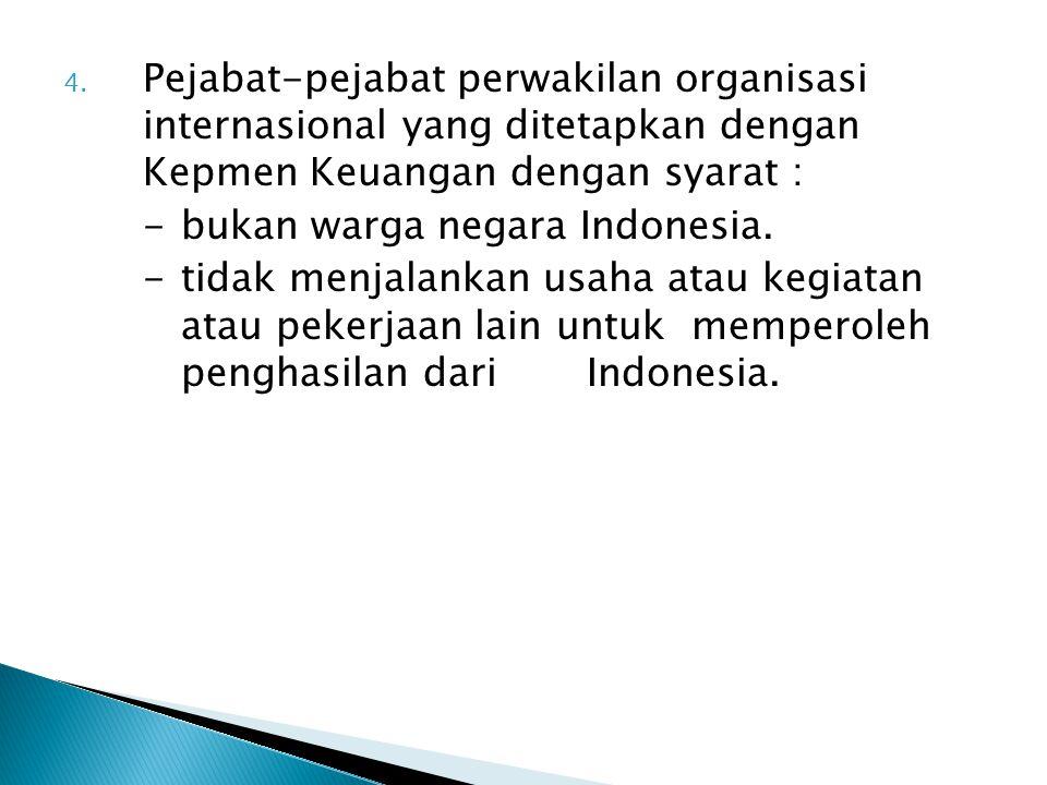 Pejabat-pejabat perwakilan organisasi internasional yang ditetapkan dengan Kepmen Keuangan dengan syarat :