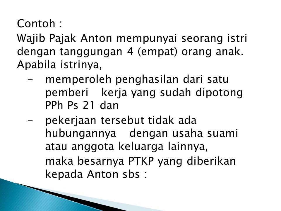 Contoh : Wajib Pajak Anton mempunyai seorang istri dengan tanggungan 4 (empat) orang anak.
