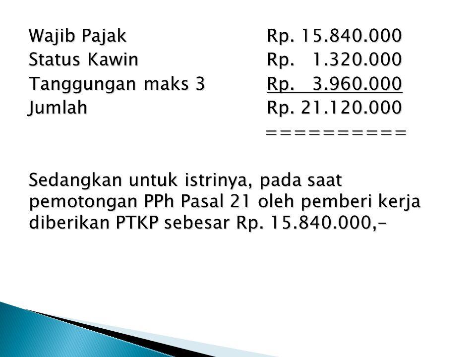 Wajib Pajak Rp. 15. 840. 000 Status Kawin Rp. 1. 320