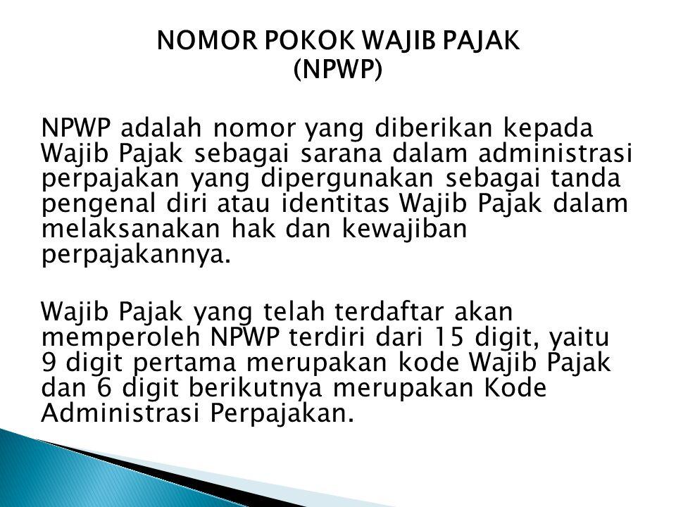 NOMOR POKOK WAJIB PAJAK (NPWP) NPWP adalah nomor yang diberikan kepada Wajib Pajak sebagai sarana dalam administrasi perpajakan yang dipergunakan sebagai tanda pengenal diri atau identitas Wajib Pajak dalam melaksanakan hak dan kewajiban perpajakannya.