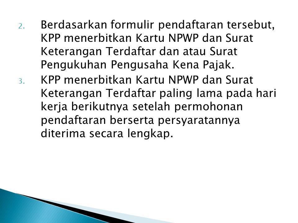 Berdasarkan formulir pendaftaran tersebut, KPP menerbitkan Kartu NPWP dan Surat Keterangan Terdaftar dan atau Surat Pengukuhan Pengusaha Kena Pajak.