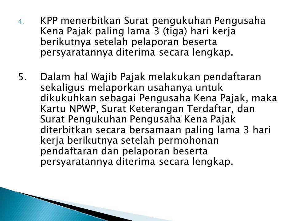 KPP menerbitkan Surat pengukuhan Pengusaha Kena Pajak paling lama 3 (tiga) hari kerja berikutnya setelah pelaporan beserta persyaratannya diterima secara lengkap.