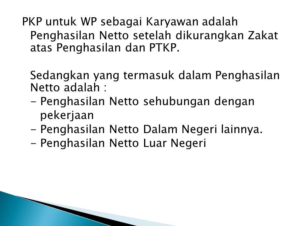 PKP untuk WP sebagai Karyawan adalah Penghasilan Netto setelah dikurangkan Zakat atas Penghasilan dan PTKP.