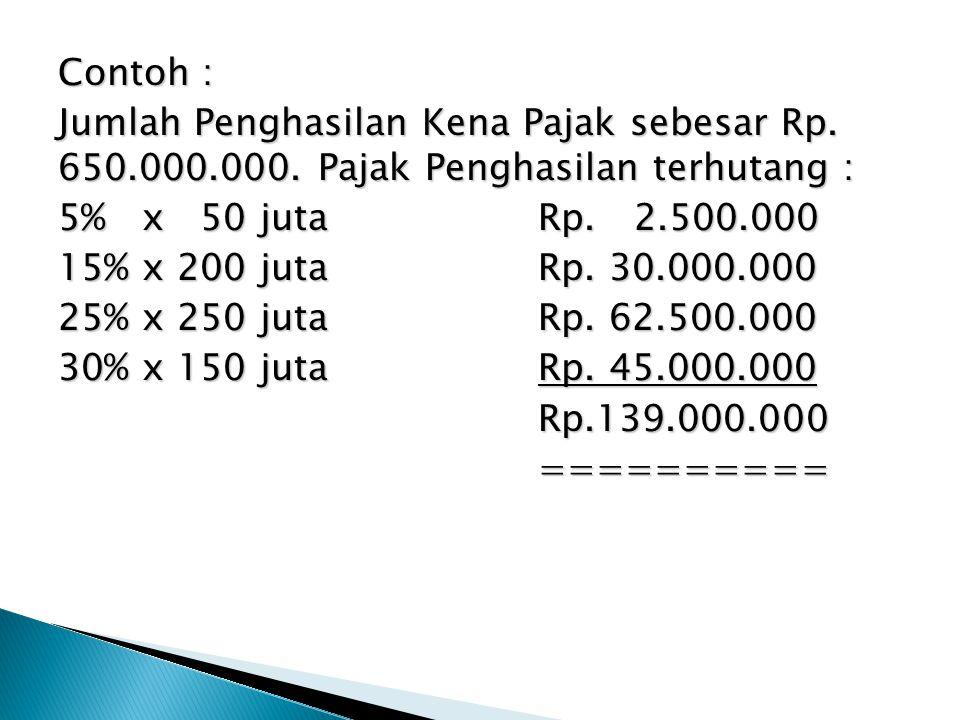 Contoh : Jumlah Penghasilan Kena Pajak sebesar Rp. 650. 000. 000