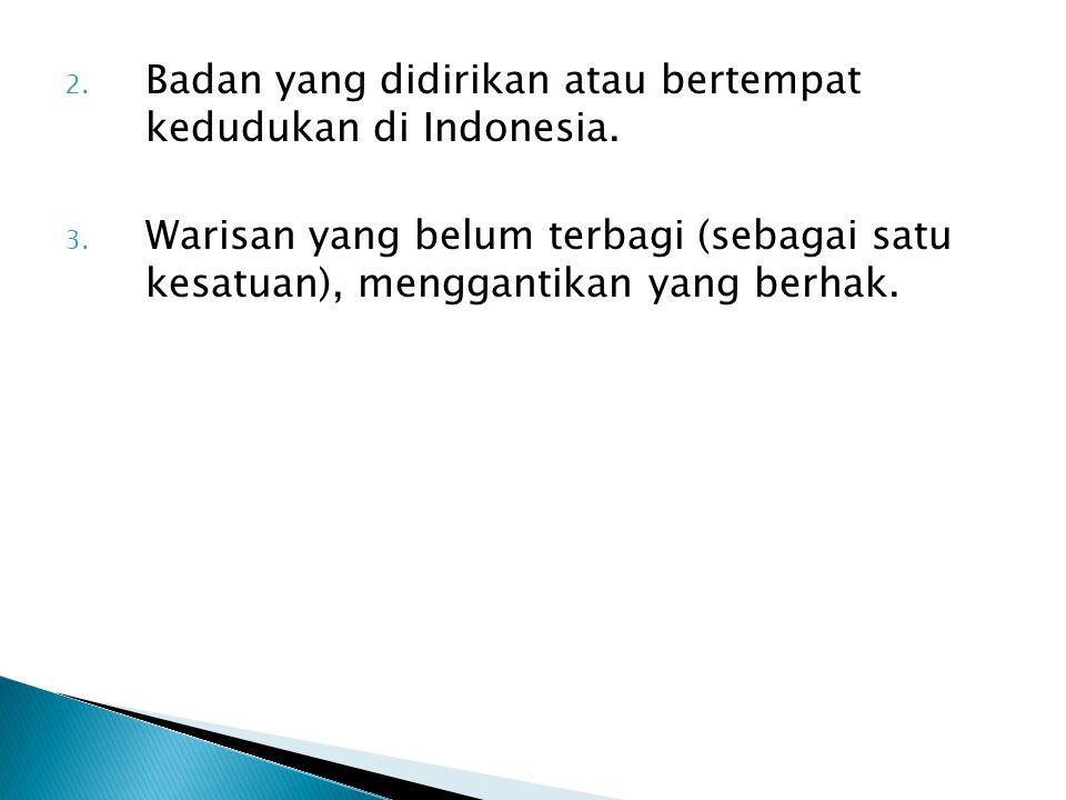 Badan yang didirikan atau bertempat kedudukan di Indonesia.