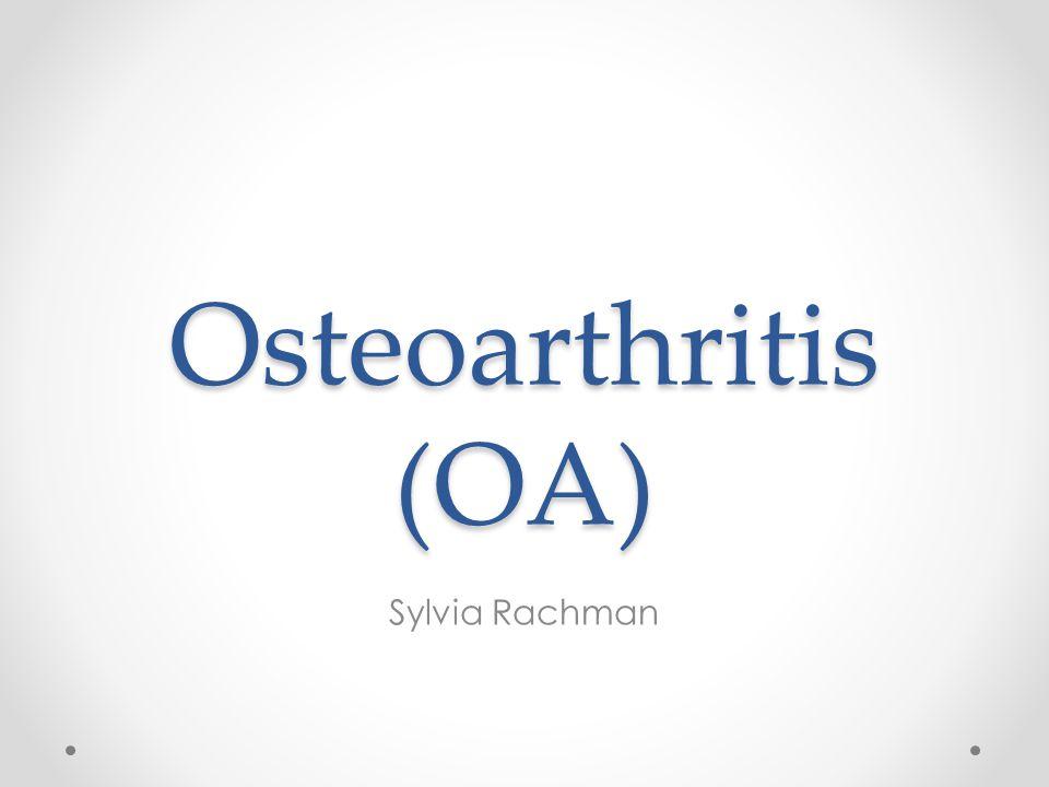 Osteoarthritis (OA) Sylvia Rachman