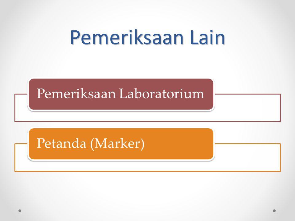 Pemeriksaan Lain Pemeriksaan Laboratorium Petanda (Marker)