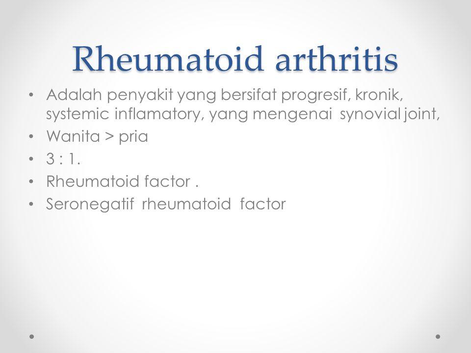 Rheumatoid arthritis Adalah penyakit yang bersifat progresif, kronik, systemic inflamatory, yang mengenai synovial joint,