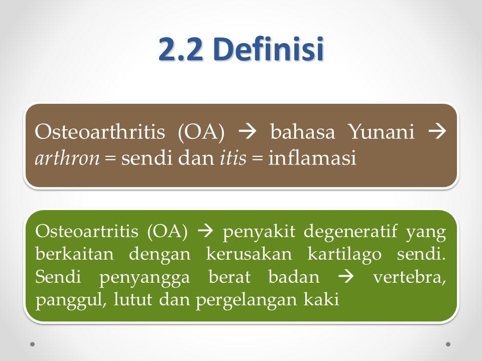 2.2 Definisi Osteoarthritis (OA)  bahasa Yunani  arthron = sendi dan itis = inflamasi.
