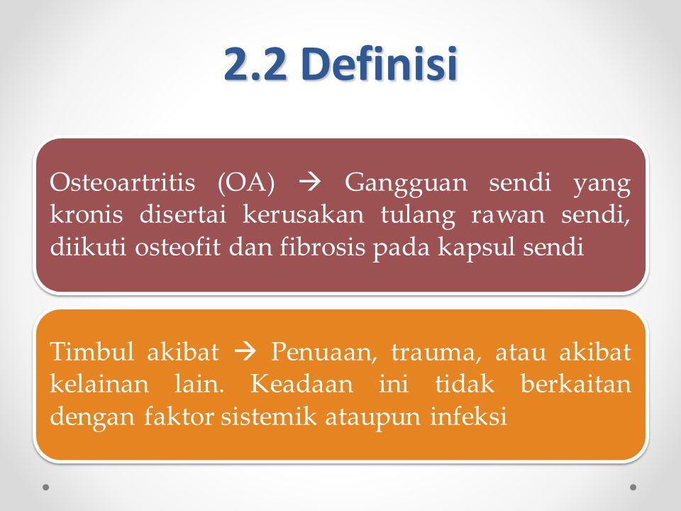 2.2 Definisi Osteoartritis (OA)  Gangguan sendi yang kronis disertai kerusakan tulang rawan sendi, diikuti osteofit dan fibrosis pada kapsul sendi.