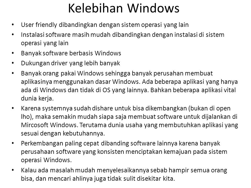 Kelebihan Windows User friendly dibandingkan dengan sistem operasi yang lain.