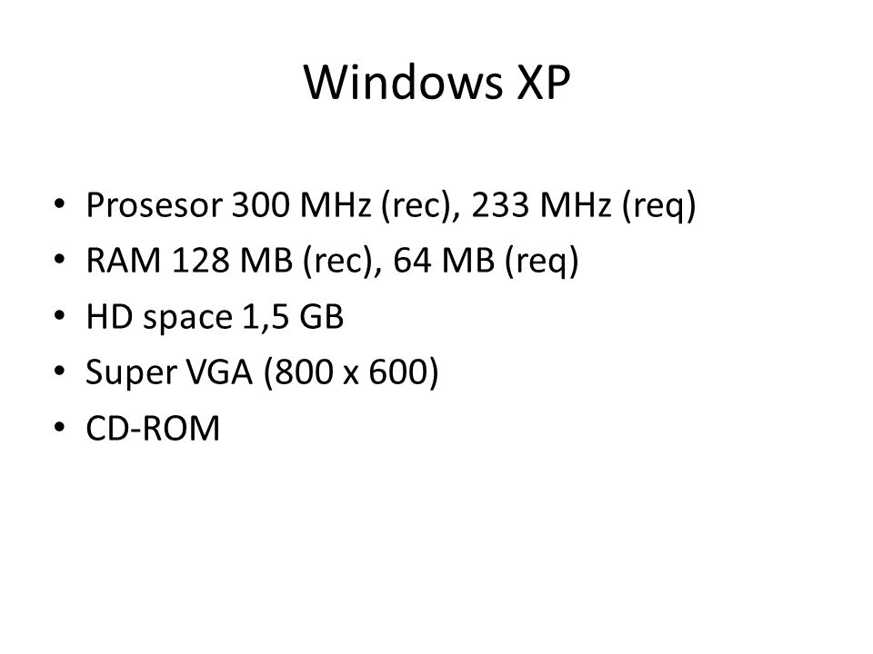 Windows XP Prosesor 300 MHz (rec), 233 MHz (req)