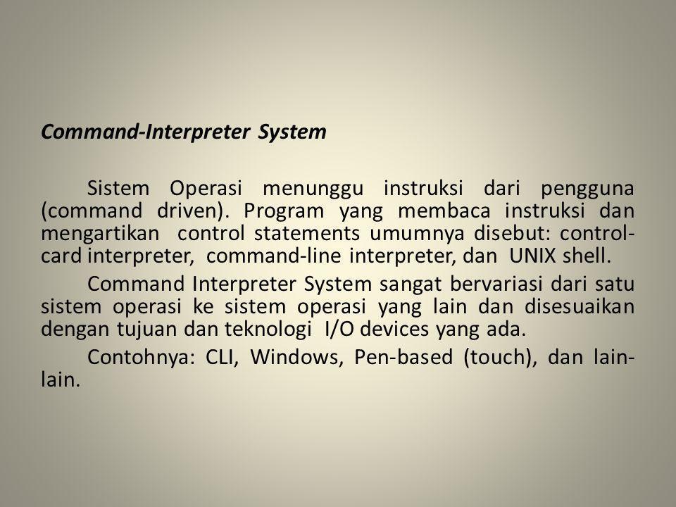 Command-Interpreter System Sistem Operasi menunggu instruksi dari pengguna (command driven).