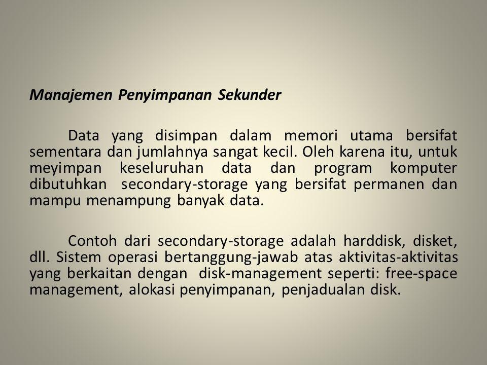 Manajemen Penyimpanan Sekunder Data yang disimpan dalam memori utama bersifat sementara dan jumlahnya sangat kecil.